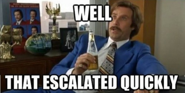RON BURGANDY MEME WELL THAT ESCALATED QUICKLY
